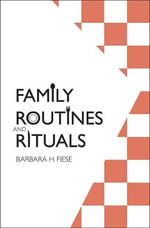 Family Routines and Rituals : What Mental Health Professionals Need to Know - Barbara H. Fiese