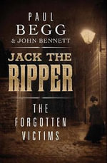 Jack the Ripper : The Forgotten Victims - Paul Begg