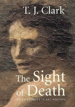 Sight of Death : An Experiment in Art Writing - T.J. Clark