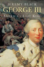 George III : America's Last King - Jeremy Black
