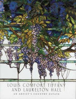 Louis Comfort Tiffany and Laurelton Hall : An Artist's Country Estate - Alice Cooney Frelinghuysen