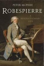 Robespierre : A Revolutionary Life - Peter McPhee