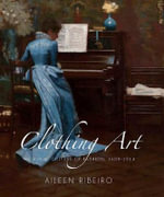 Clothing Art : The Visual Culture of Fashion 1600-1914 - MS Aileen Ribeiro