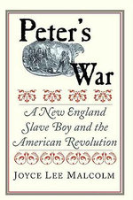 Peter's War : A New England Slave Boy and the American Revolution - Joyce Lee Malcolm