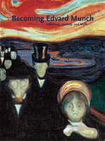 Becoming Edvard Munch : Influence, Anxiety, and Myth - Jay A. Clarke
