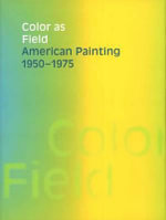 Color as Field : American Painting, 1950-1975 - Karen Wilkin