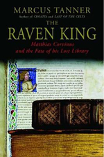 The Raven King : Matthias Corvinus and the Fate of His Lost Library - Marcus Tanner