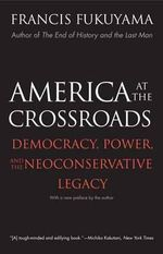 America at the Crossroads : Democracy, Power, and the Neoconservative Legacy - Professor Francis Fukuyama