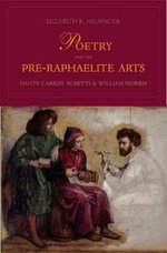 Poetry and the Pre-raphaelite Arts : Dante Gabriel Rossetti and William Morris - Elizabeth K. Helsinger