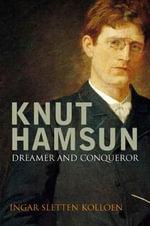 Knut Hamsun : Dreamer and Dissenter - Ingar Sletten Kolloen