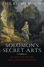 Solomon's Secret Arts : The Occult in the Age of Enlightenment - Paul Kleber Monod