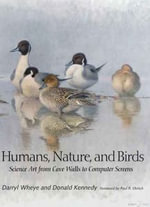 Humans, Nature, and Birds : Science Art from Cave Walls to Computer Screens - Darryl Wheye