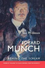 Edvard Munch : Behind the Scream - Sue Prideaux