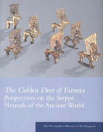 The Golden Deer of Eurasia : Perspectives on the Steppe Nomads of the Ancient World