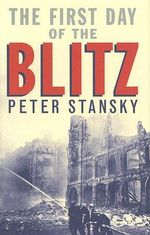 The First Day of the Blitz : September 7, 1940 - Peter Stansky