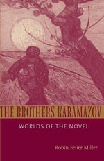 The Brothers Karamazov : Worlds of the Novel - Robin Feuer Miller