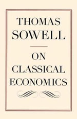 On Classical Economics : Hoover Institution Press Publication (Paperback) - Thomas Sowell