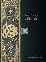Traces of the Calligrapher : Islamic Calligraphy in Practice, C. 1600-1900 - Mary McWilliams