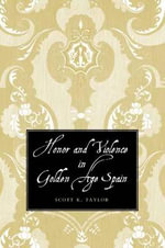Honor and Violence in Golden Age Spain - Scott K. Taylor
