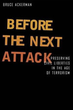 Before the Next Attack : Preserving Civil Liberties in an Age of Terrorism - Bruce Ackerman