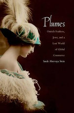 Plumes : Ostrich Feathers, Jews, and a Lost World of Global Commerce - Sarah Abrevaya Stein