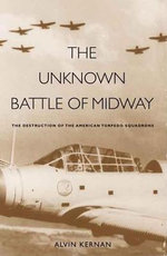 Unknown Battle of Midway : The Destruction of the American Torpedo Squadrons - Alvin Kernan
