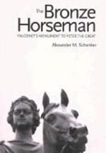 Bronze Horseman : Falconet's Monument to Peter the Great - Alexander M. Schenker