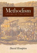 Methodism : Empire of the Spirit - David Hempton