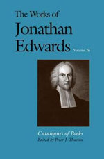 The Works of Jonathan Edwards, Volume 26 : Catalogues of Books - Jonathan Edwards
