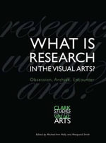 What is Research in the Visual Arts? : Obsession, Archive, Encounter