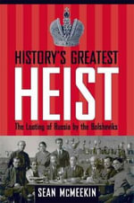 History's Greatest Heist : The Looting of Russia by the Bolsheviks - Sean McMeekin