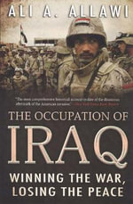 The Occupation of Iraq : Winning the War, Losing the Peace - Ali A. Allawi