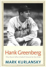 Hank Greenberg : The Hero Who Didn't Want to be One - Mark Kurlansky
