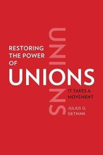Restoring the Power of Unions : It Takes a Movement - Julius G. Getman