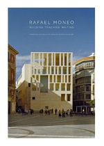 Rafael Moneo : Building, Teaching, Writing - Francisco Gonzalez de Canales
