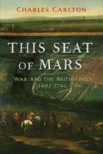 This Seat of Mars : War and the British Isles, 1485-1746 - Charles Carlton