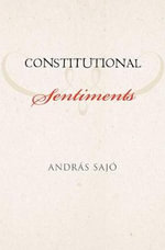 Constitutional Sentiments :  Post-Communist Application - Andras Sajo