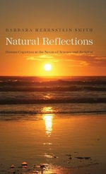 Natural Reflections : Human Cognition at the Nexus of Science and Religion - Barbara Herrnstein Smith