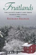 Fruitlands : The Alcott Family and Their Search for Utopia - Richard Francis