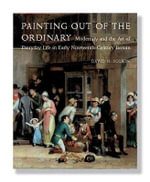 Painting Out of the Ordinary : Modernity and the Art of Everyday Life in Early Nineteenth-century Britain - David H. Solkin
