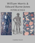 William Morris and Edward Burne-Jones : Interlacings - Caroline Arscott