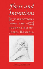 Facts and inventions : Selections from the Journalism of James Boswell