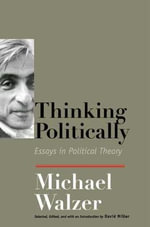 Thinking Politically : Essays in Political Theory - Michael Walzer