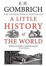 A Little History of the World - Ernst H. Gombrich