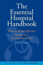 The Essential Hospital Handbook : How to be an Effective Partner in a Loved One's Care - Patrick Conlon