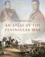 An Atlas of the Peninsular War : 1808-1814 - Ian Robertson