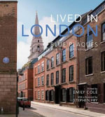 Lived in London: The Stories Behind the Blue Plaques :  The Stories Behind the Blue Plaques - Emily Cole