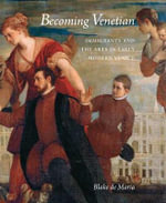 Becoming Venetian : Immigrants and the Arts in Early Modern Venice - Blake de Maria