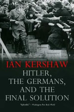 Hitler, the Germans, and the Final Solution : A Biography - Ian Kershaw