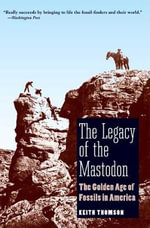 The Legacy of the Mastodon : The Golden Age of Fossils in America - Keith Stewart Thomson